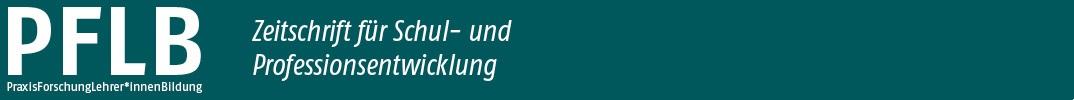 PraxisForschungLehrer*innenBildung. Zeitschrift für Professions- und Schulentwicklung